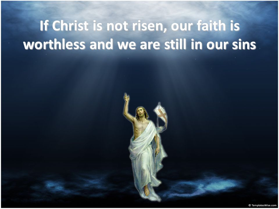 If Christ is not risen, we are false witnesses of God