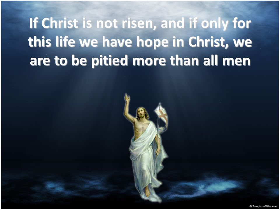 If Christ is not risen, those who have fallen asleep in Christ have perished