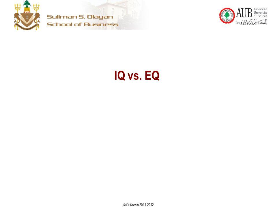 © Dr Karam 2011-2012 IQ vs. EQ