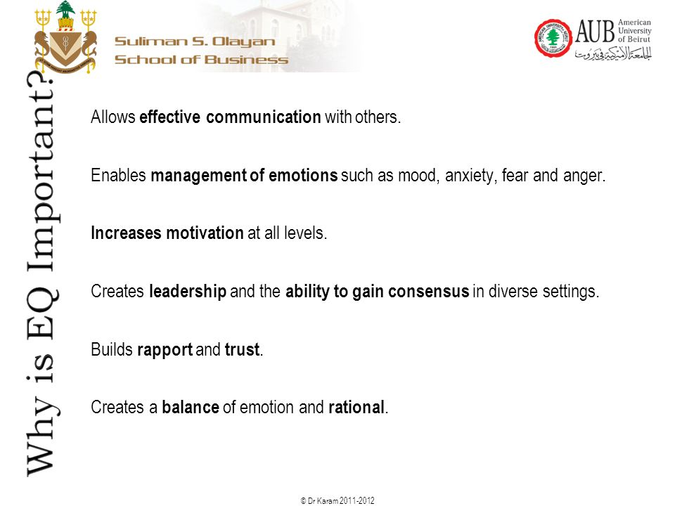 © Dr Karam 2011-2012 Allows effective communication with others. Enables management of emotions such as mood, anxiety, fear and anger. Increases motiv