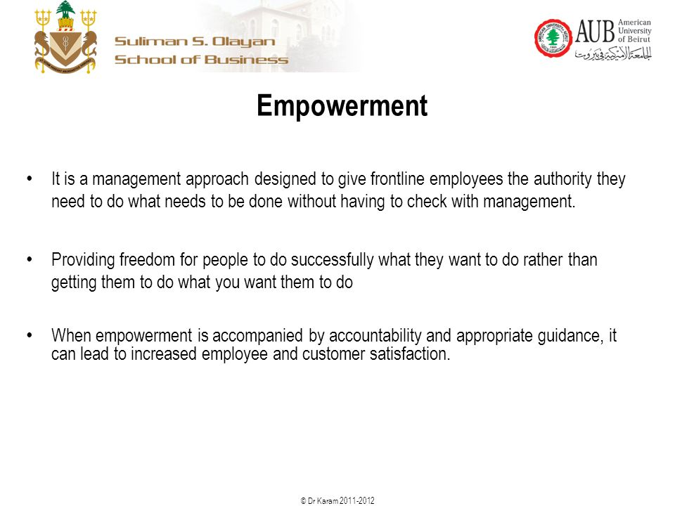 © Dr Karam 2011-2012 It is a management approach designed to give frontline employees the authority they need to do what needs to be done without havi