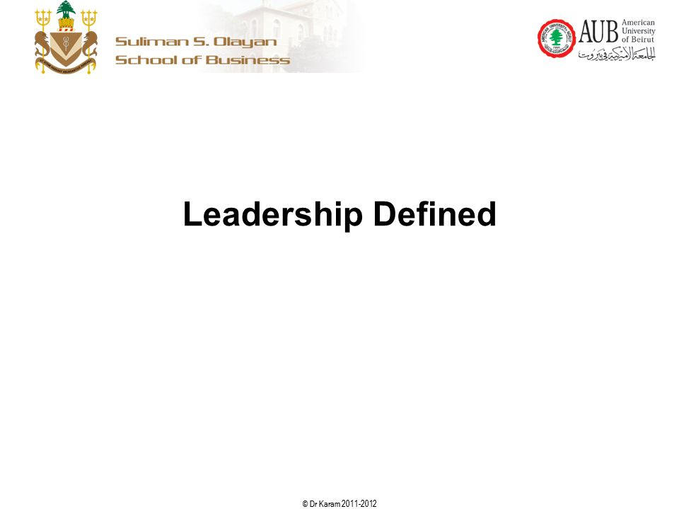 © Dr Karam 2011-2012 7 Leadership Defined