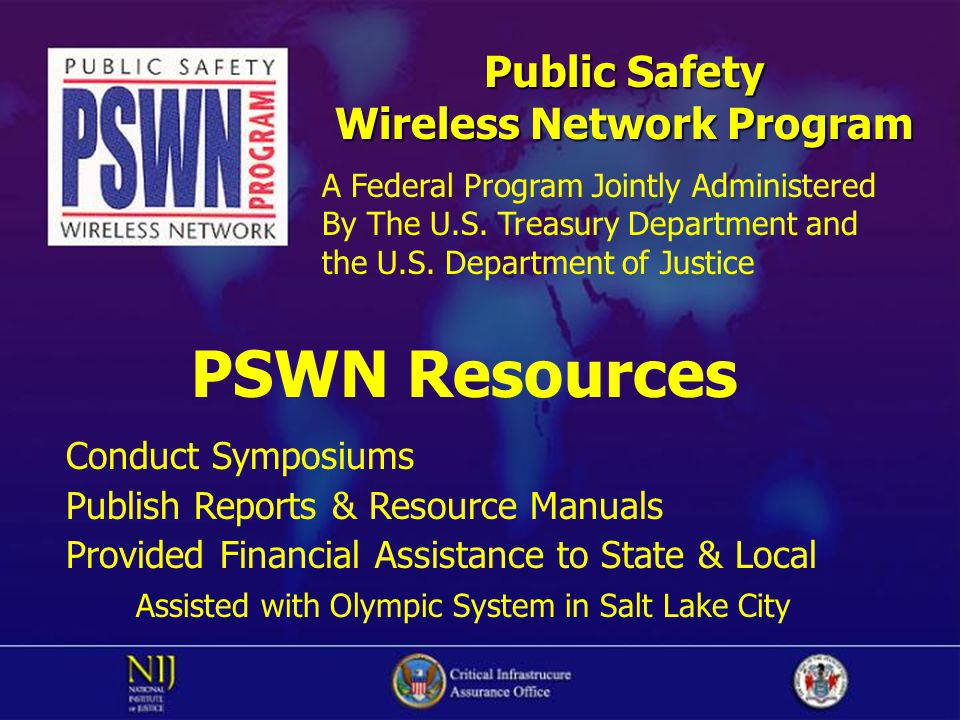 Public Safety Wireless Network Program PSWN Resources Conduct Symposiums Publish Reports & Resource Manuals Provided Financial Assistance to State & L