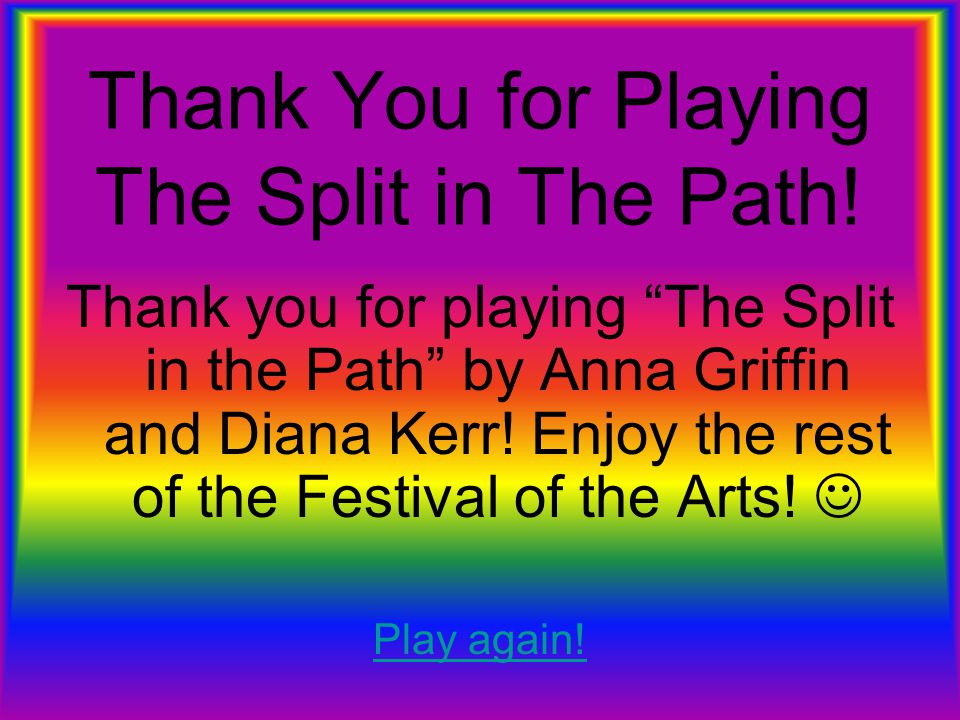 Thank You for Playing The Split in The Path.