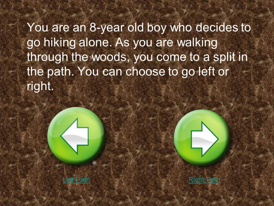You are an 8-year old boy who decides to go hiking alone.