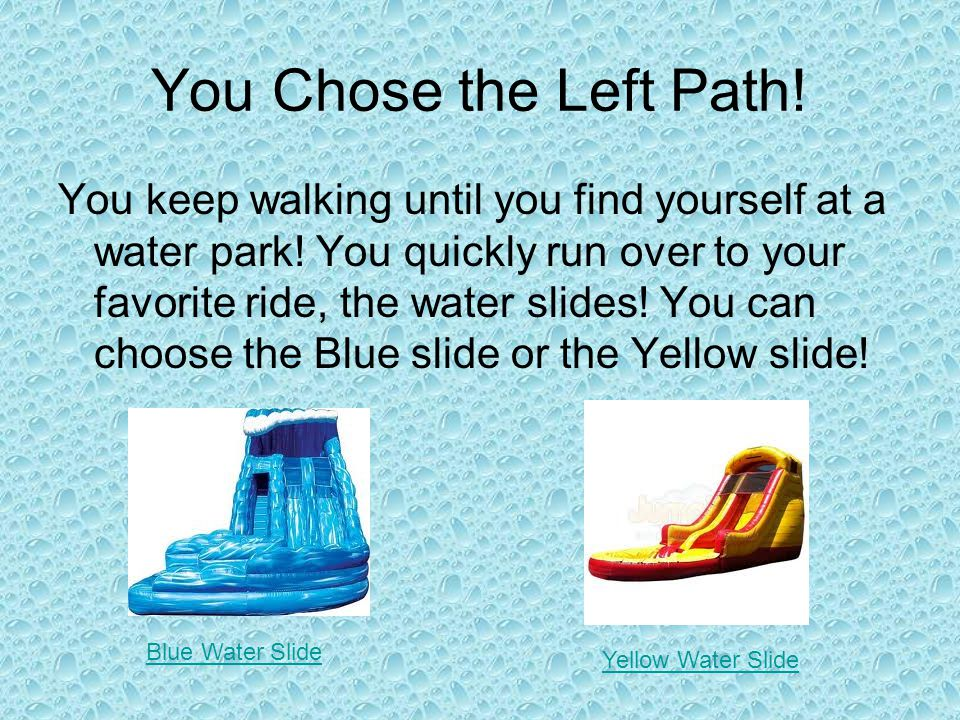 You Chose the Left Path. You keep walking until you find yourself at a water park.