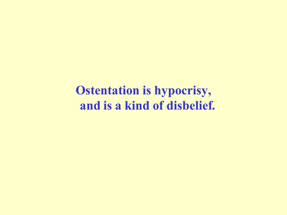Ostentation is hypocrisy, and is a kind of disbelief.