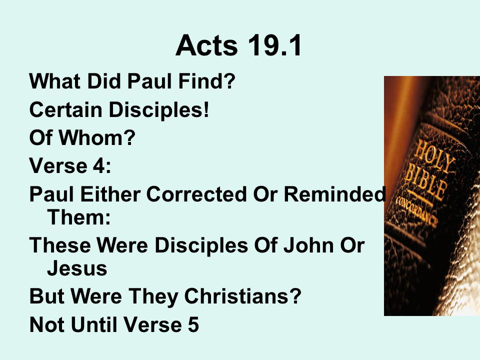 Acts 19.1 What Did Paul Find. Certain Disciples. Of Whom.