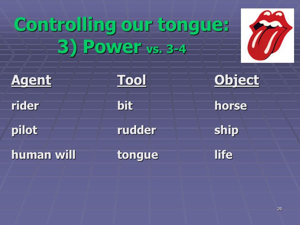 20 Controlling our tongue: 3) Power vs. 3-4 AgentToolObject riderbithorse pilotruddership human willtonguelife