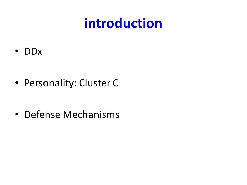 introduction DDx Personality: Cluster C Defense Mechanisms