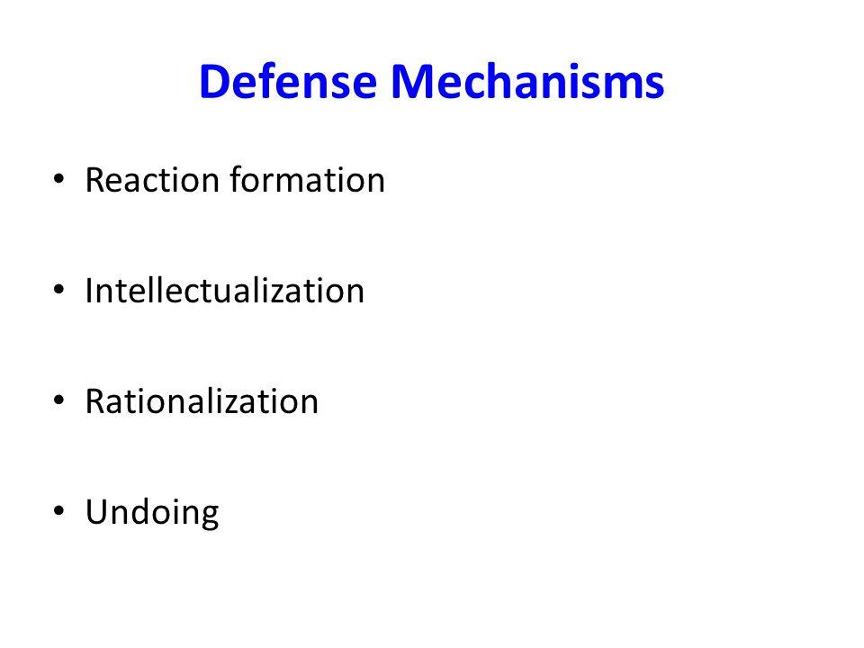 Defense Mechanisms Reaction formation Intellectualization Rationalization Undoing