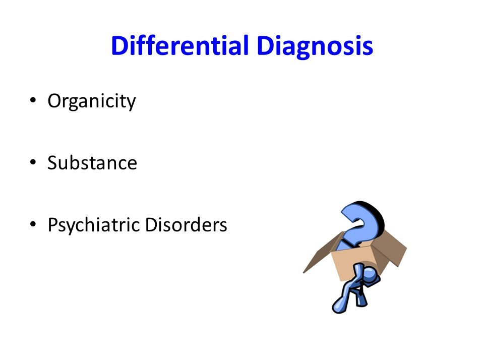 Differential Diagnosis Organicity Substance Psychiatric Disorders