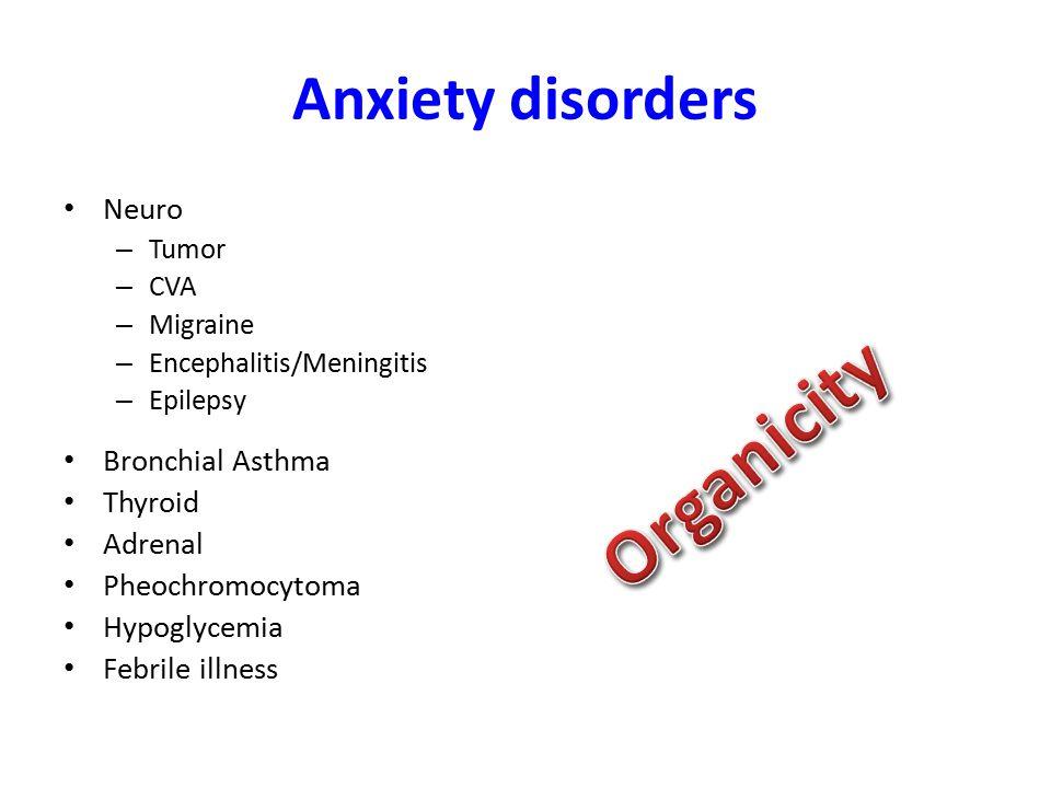 Anxiety disorders Neuro – Tumor – CVA – Migraine – Encephalitis/Meningitis – Epilepsy Bronchial Asthma Thyroid Adrenal Pheochromocytoma Hypoglycemia Febrile illness