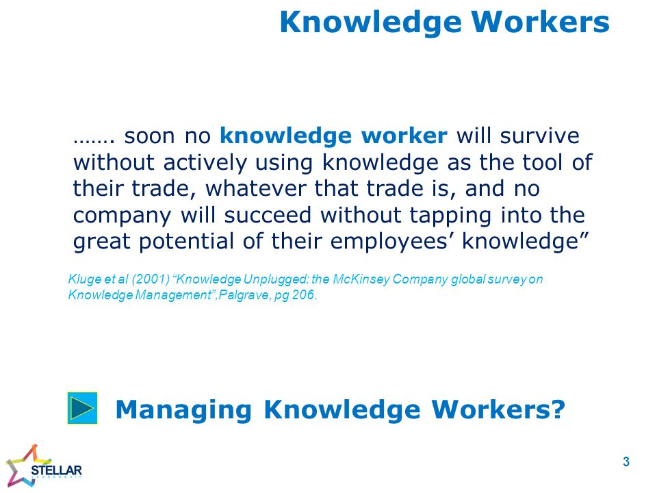 ……. soon no knowledge worker will survive without actively using knowledge as the tool of their trade, whatever that trade is, and no company will suc