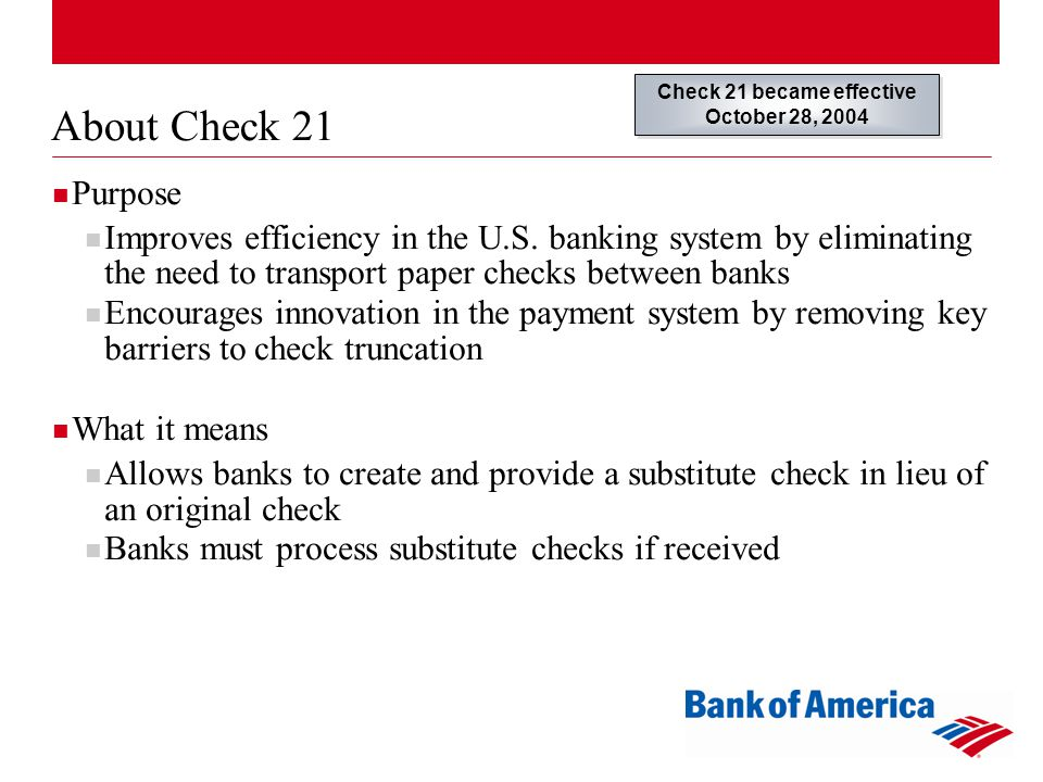 About Check 21 Purpose Improves efficiency in the U.S.