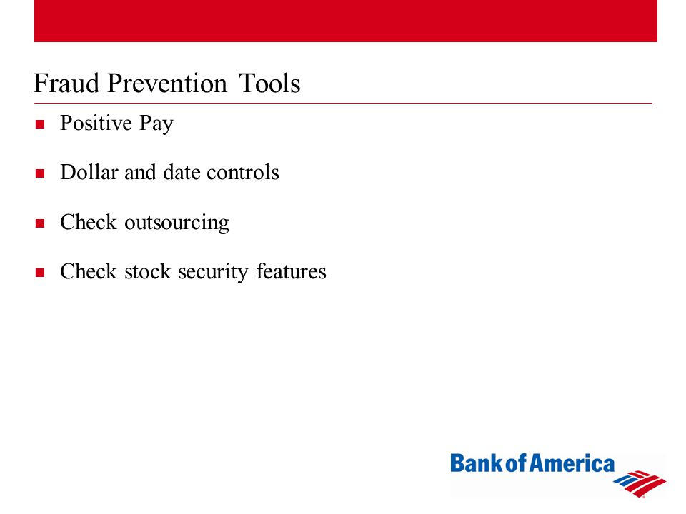 Fraud Prevention Tools Positive Pay Dollar and date controls Check outsourcing Check stock security features