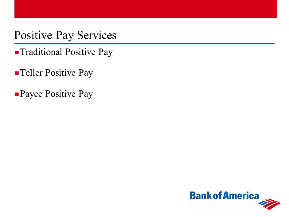 Positive Pay Services Traditional Positive Pay Teller Positive Pay Payee Positive Pay