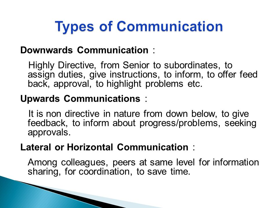 Downwards Communication : Highly Directive, from Senior to subordinates, to assign duties, give instructions, to inform, to offer feed back, approval,