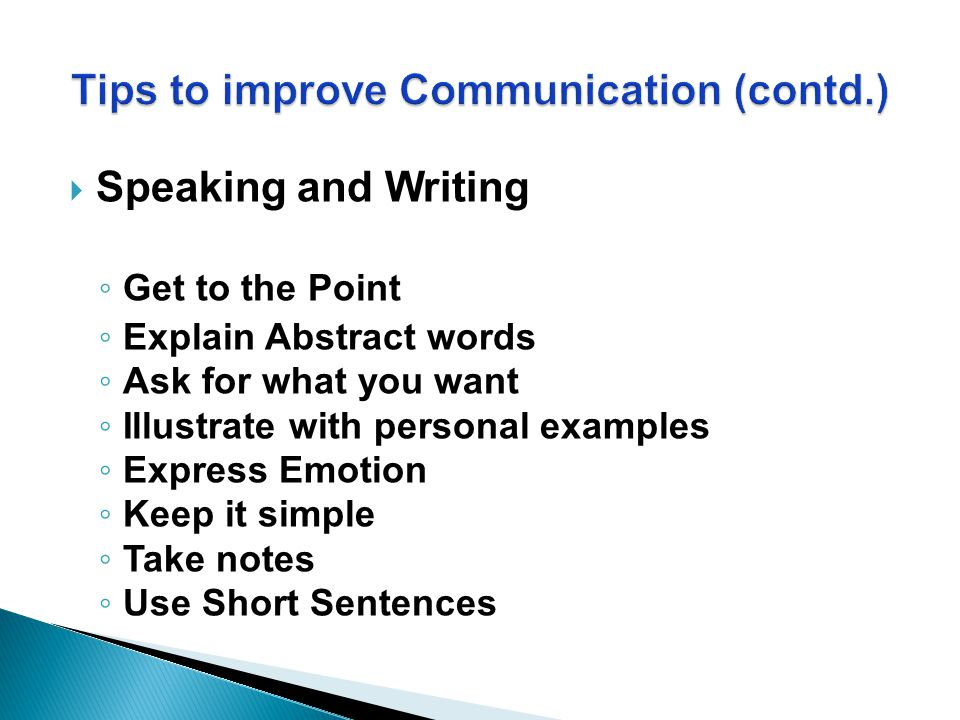  Speaking and Writing ◦ Get to the Point ◦ Explain Abstract words ◦ Ask for what you want ◦ Illustrate with personal examples ◦ Express Emotion ◦ Kee