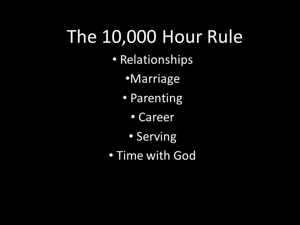 The 10,000 Hour Rule Relationships Marriage Parenting Career Serving Time with God