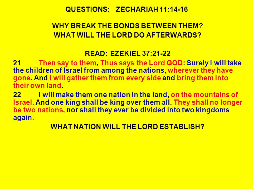 QUESTIONS:ZECHARIAH 11:14-16 WHY BREAK THE BONDS BETWEEN THEM.