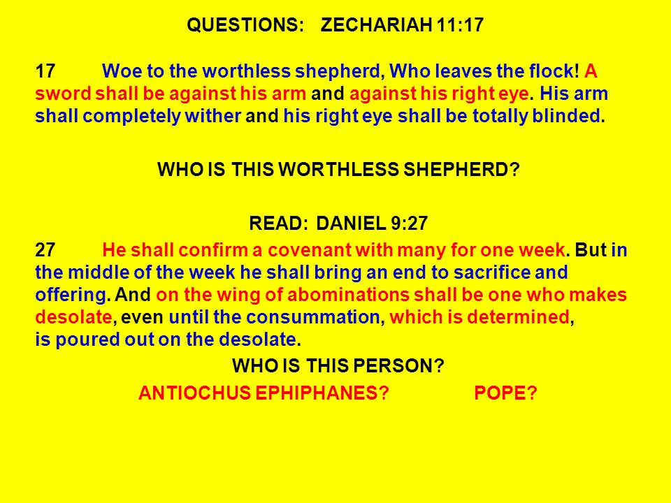 QUESTIONS:ZECHARIAH 11:17 17Woe to the worthless shepherd, Who leaves the flock.