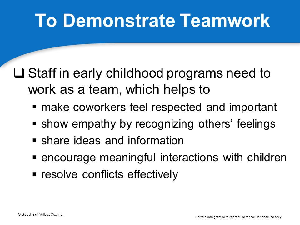 © Goodheart-Willcox Co., Inc. Permission granted to reproduce for educational use only. To Demonstrate Teamwork  Staff in early childhood programs ne