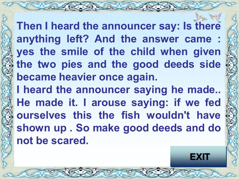 So they were put on the balance on the side of good deeds allowing it to go down until it became on the same level with the side of the bad deeds. I w