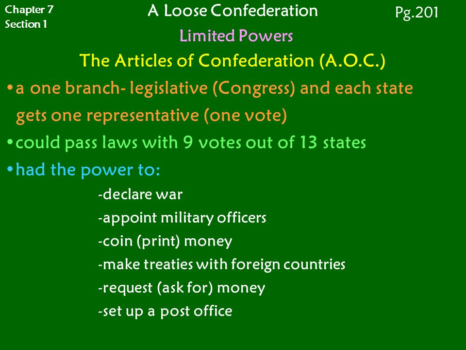 The Articles of Confederation (A.O.C.) a one branch- legislative (Congress) and each state gets one representative (one vote) could pass laws with 9 v