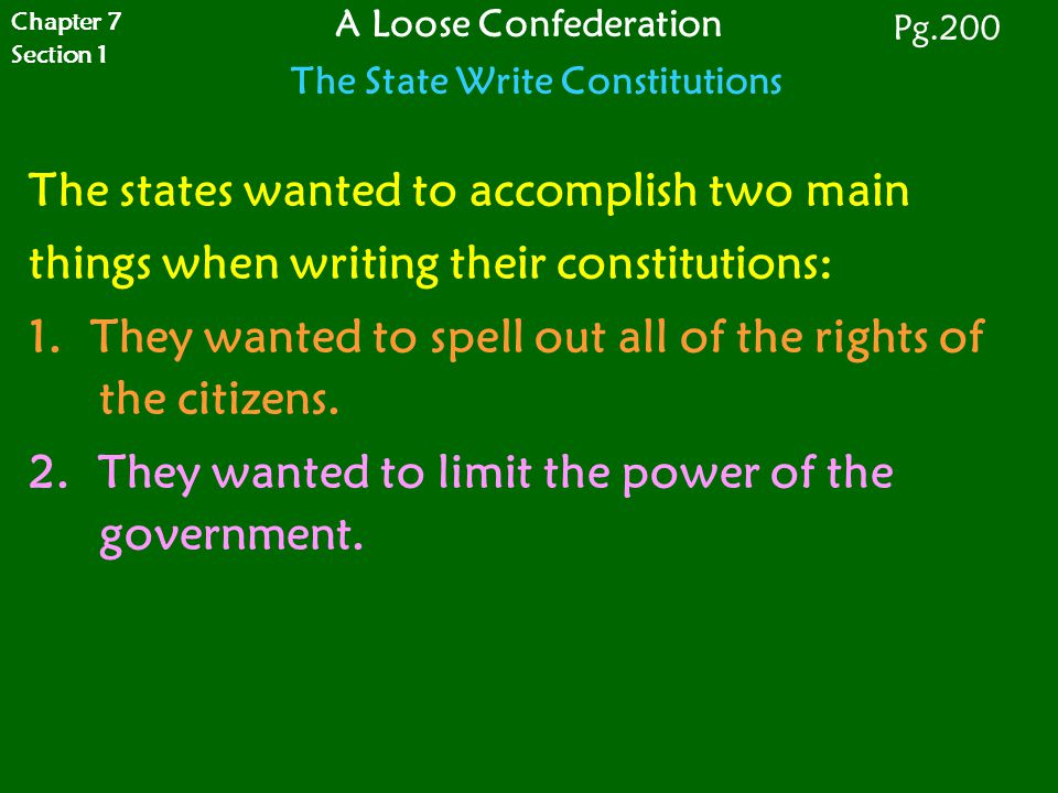 The states wanted to accomplish two main things when writing their constitutions: 1. They wanted to spell out all of the rights of the citizens. 2. Th