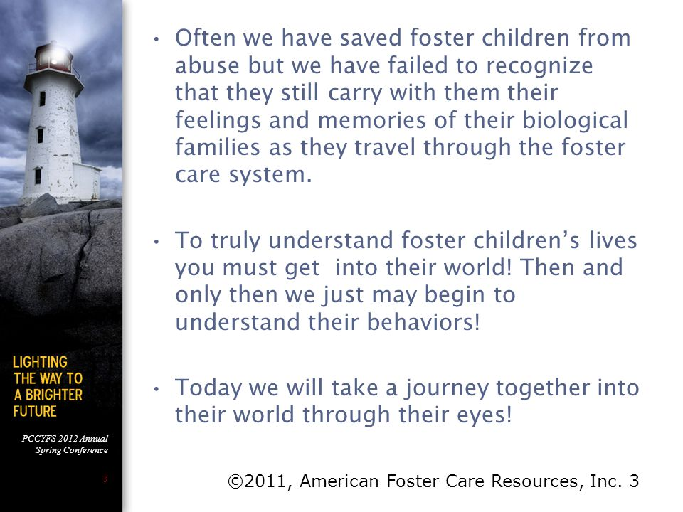 PCCYFS 2012 Annual Spring Conference 34 Strategies for Connecting with a Foster Child Disconnection Connection Outcome ©2011, American Foster Care Resources, Inc.