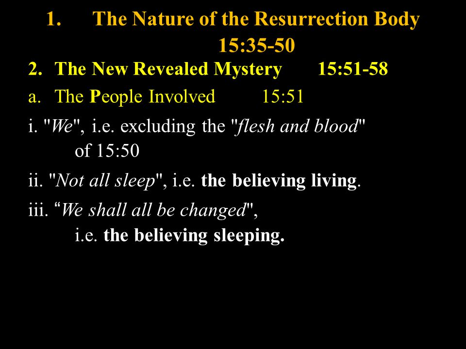 1. The Nature of the Resurrection Body 15:35-50 2.The New Revealed Mystery 15:51-58 a.