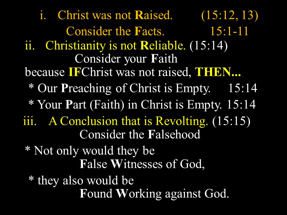 a. A Rebuke. 15:12-15 i. Christ was not Raised.(15:12, 13) Consider the Facts.