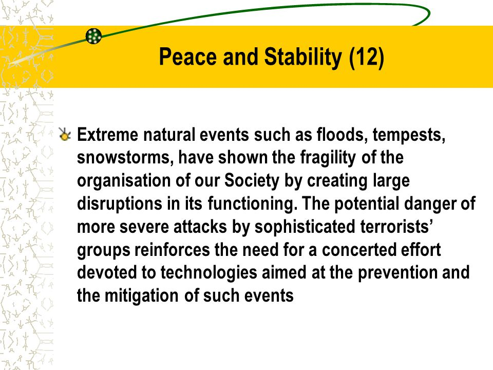 Peace and Stability (12) Extreme natural events such as floods, tempests, snowstorms, have shown the fragility of the organisation of our Society by creating large disruptions in its functioning.