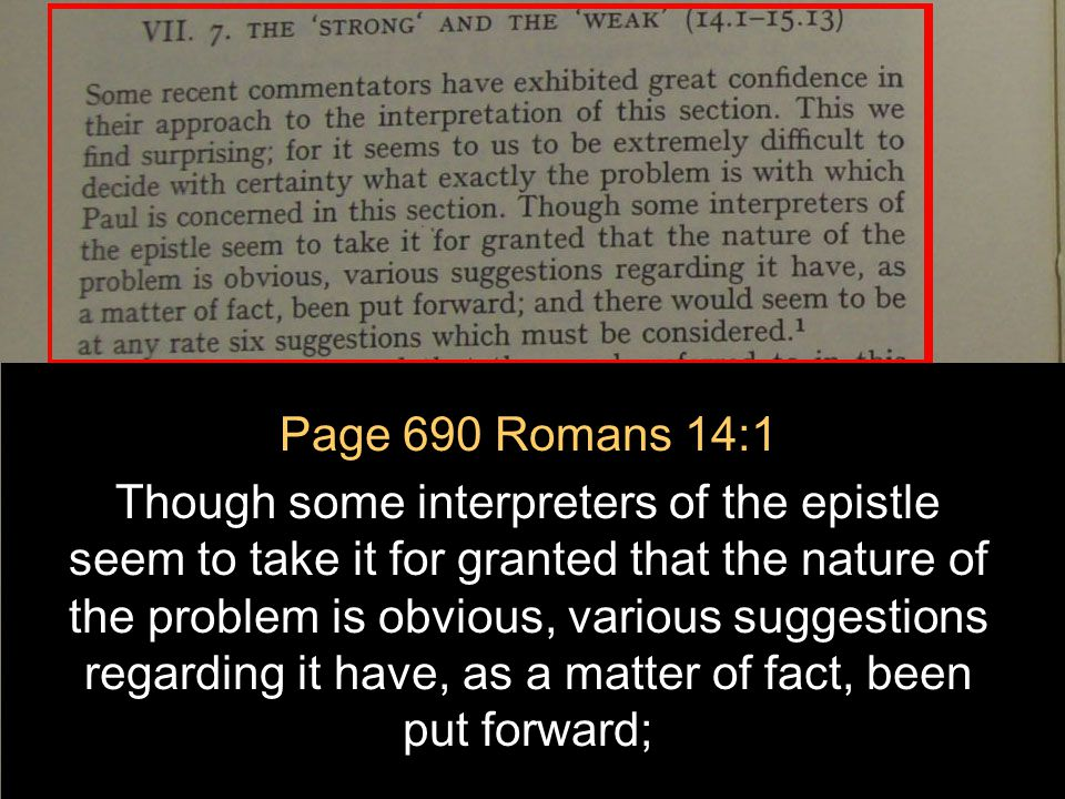 July 2, 2011 http://hodf.org 11 Page 690 Romans 14:1 Though some interpreters of the epistle seem to take it for granted that the nature of the problem is obvious, various suggestions regarding it have, as a matter of fact, been put forward;