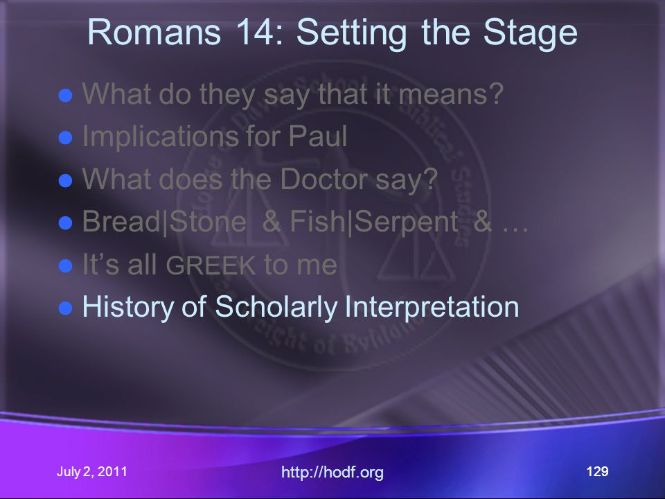 July 2, 2011 http://hodf.org 129 Romans 14: Setting the Stage What do they say that it means.