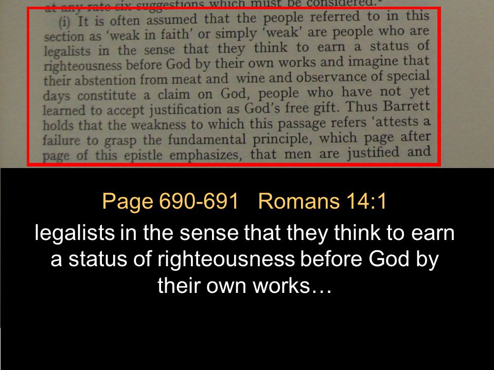 July 2, 2011 http://hodf.org 14 Page 690-691 Romans 14:1 legalists in the sense that they think to earn a status of righteousness before God by their own works…