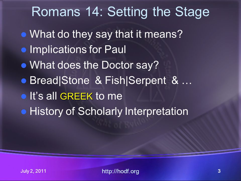 July 2, 2011 http://hodf.org 74 Romans 14: Setting the Stage What do they say that it means.