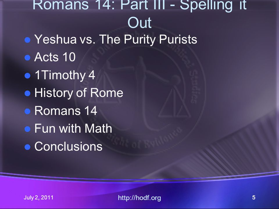 July 2, 2011 http://hodf.org 66 Romans 14: Setting the Stage What do they say that it means.