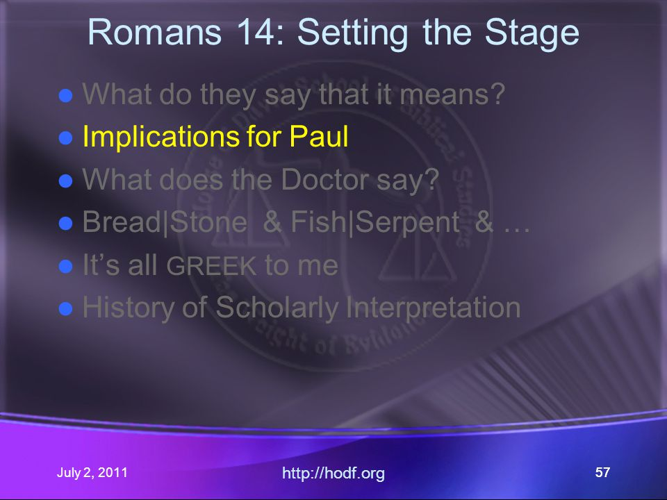 July 2, 2011 http://hodf.org 57 Romans 14: Setting the Stage What do they say that it means.