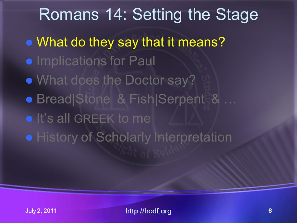 July 2, 2011 http://hodf.org 67 Romans 14: Setting the Stage What do they say that it means.