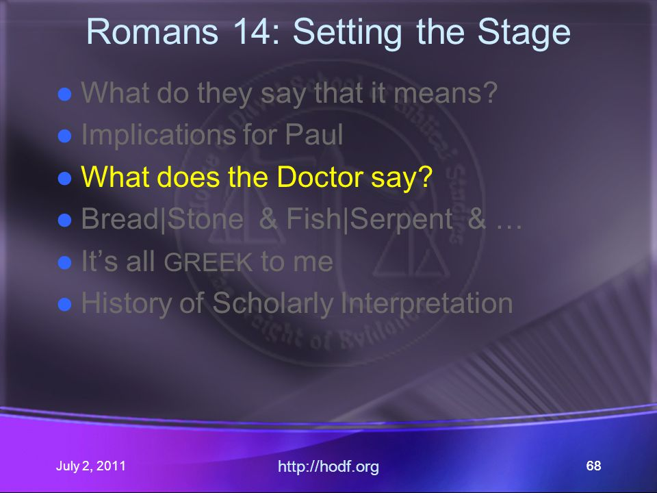 July 2, 2011 http://hodf.org 68 Romans 14: Setting the Stage What do they say that it means.