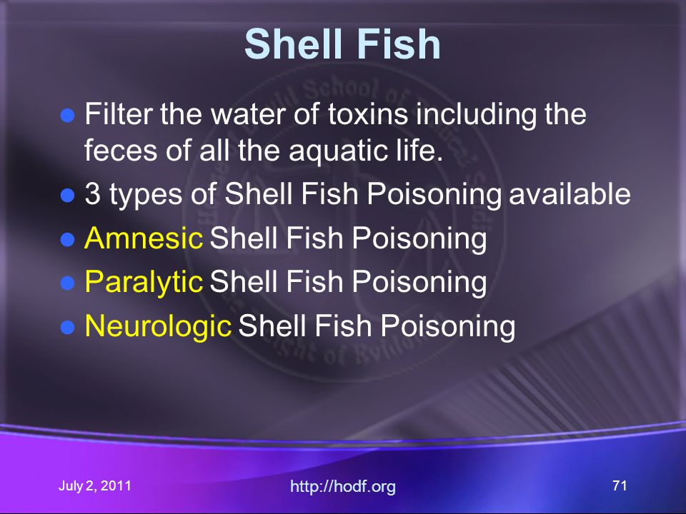 July 2, 2011 http://hodf.org 71 Shell Fish Filter the water of toxins including the feces of all the aquatic life.