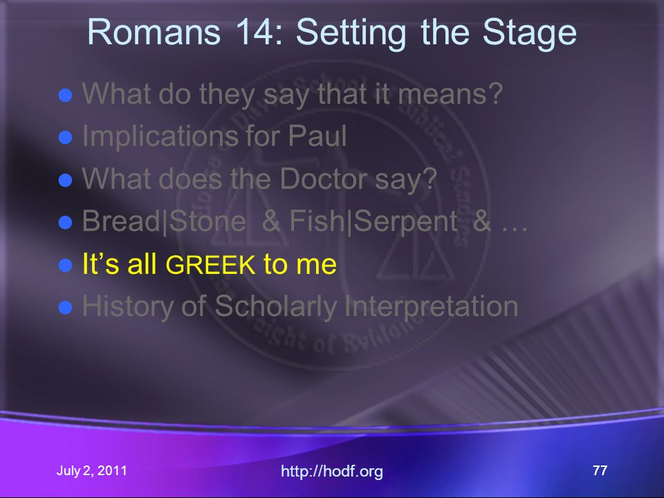 July 2, 2011 http://hodf.org 77 Romans 14: Setting the Stage What do they say that it means.