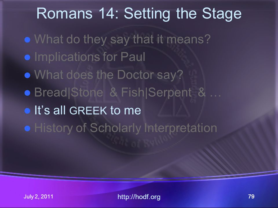 July 2, 2011 http://hodf.org 79 Romans 14: Setting the Stage What do they say that it means.