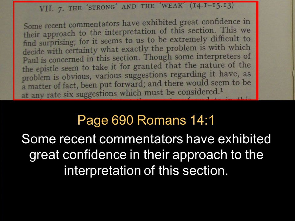 July 2, 2011 http://hodf.org 10 Page 690 Romans 14:1 This we find surprising; for it seems to us to be extremely difficult to decide with certainty what exactly the problem is with which Paul is concerned in this section.