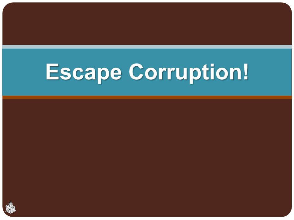 Escape Corruption!