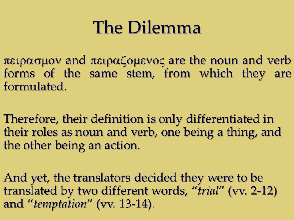 The Dilemma  and  are the noun and verb forms of the same stem, from which they are formulated.