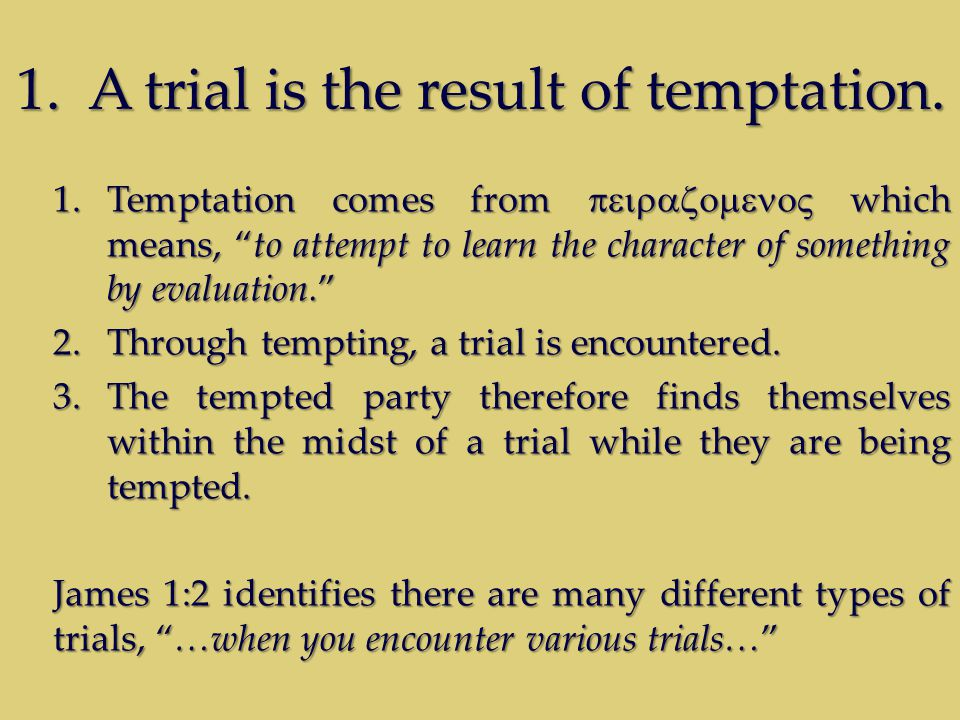 1.A trial is the result of temptation.