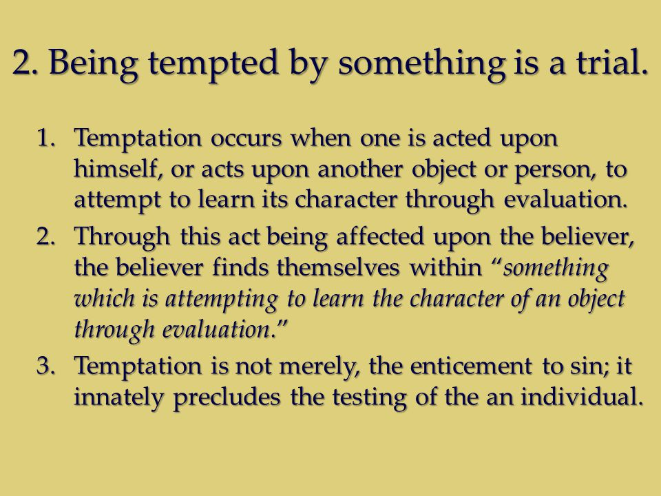 2. Being tempted by something is a trial.